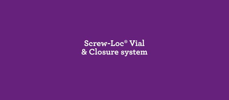 Screw-Loc® Vial & Closure system
